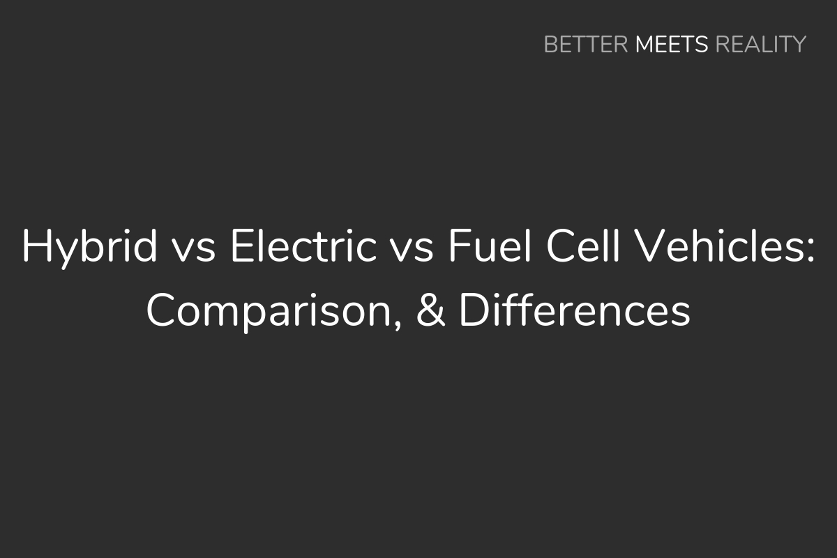 Hybrid Vs Electric Fuel Cell Differences Between These Car Types