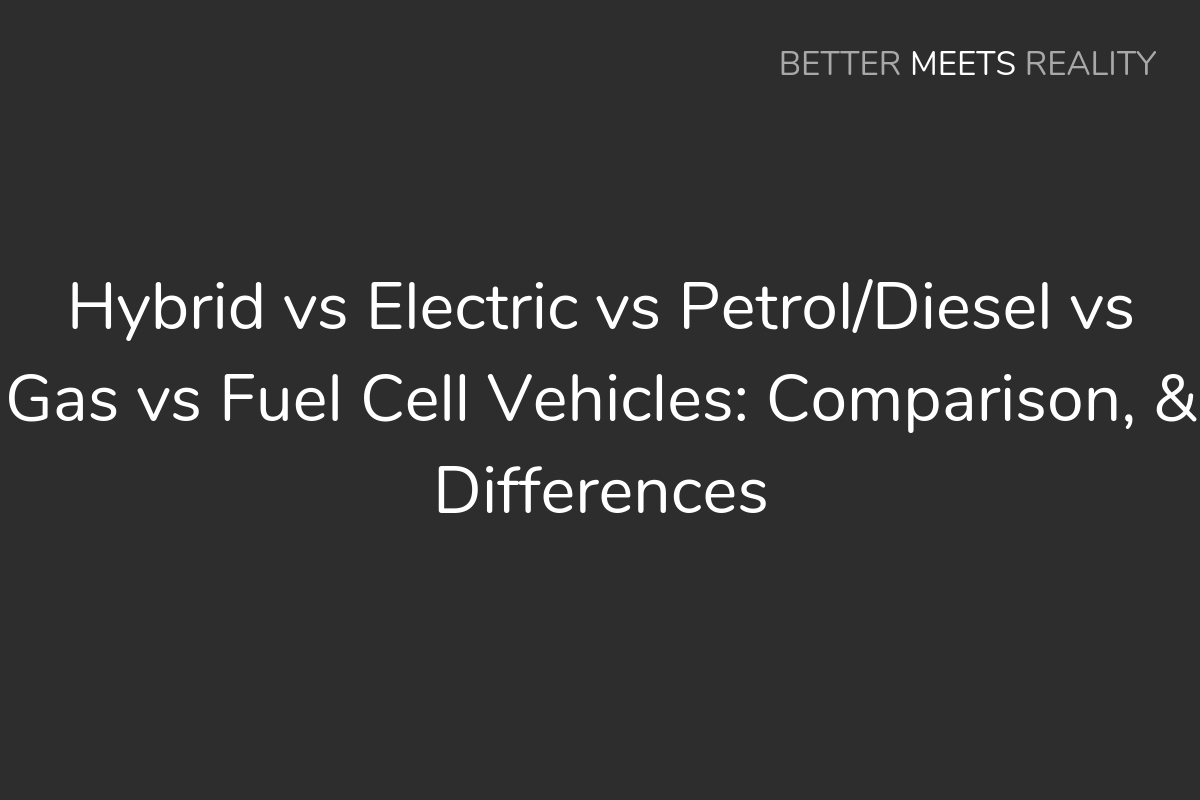 Hybrid Vs Electric Petrol Sel Gas Fuel Cell Vehicles Comparison