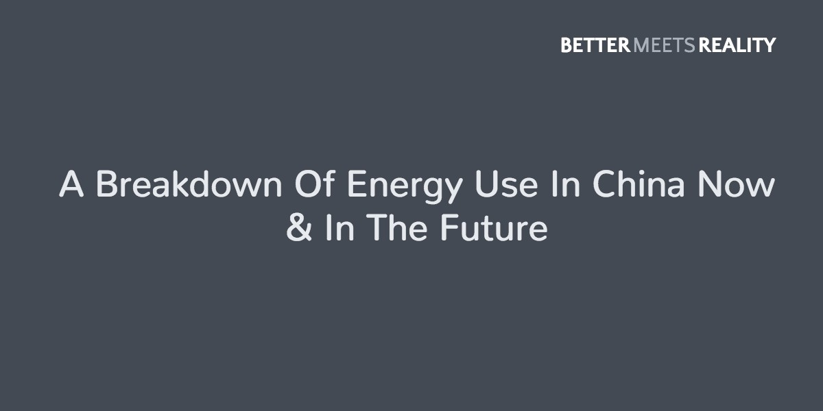 A Breakdown Of Energy Use In China Now & In The Future