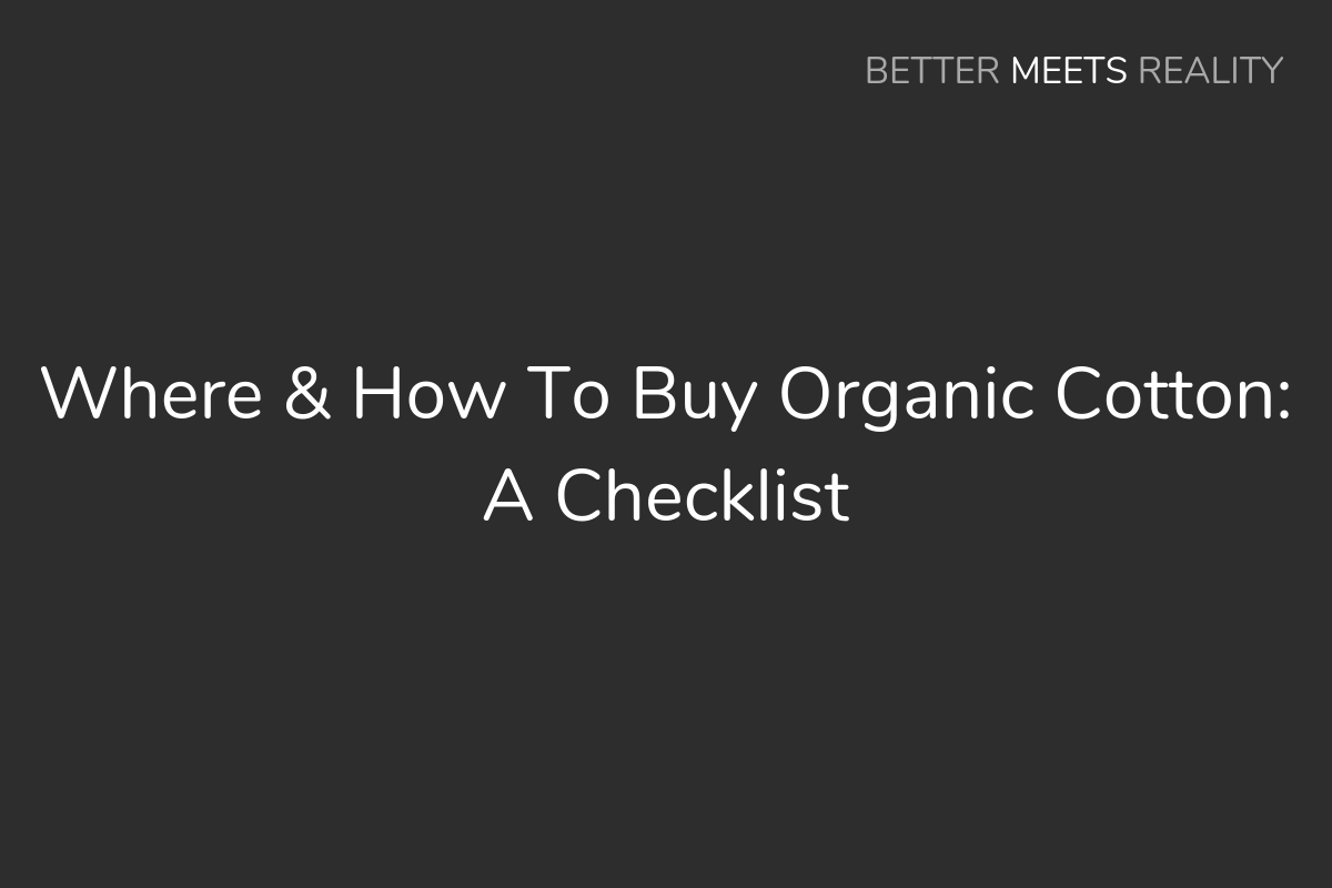 Where & How To Buy Organic Cotton: A Short Checklist