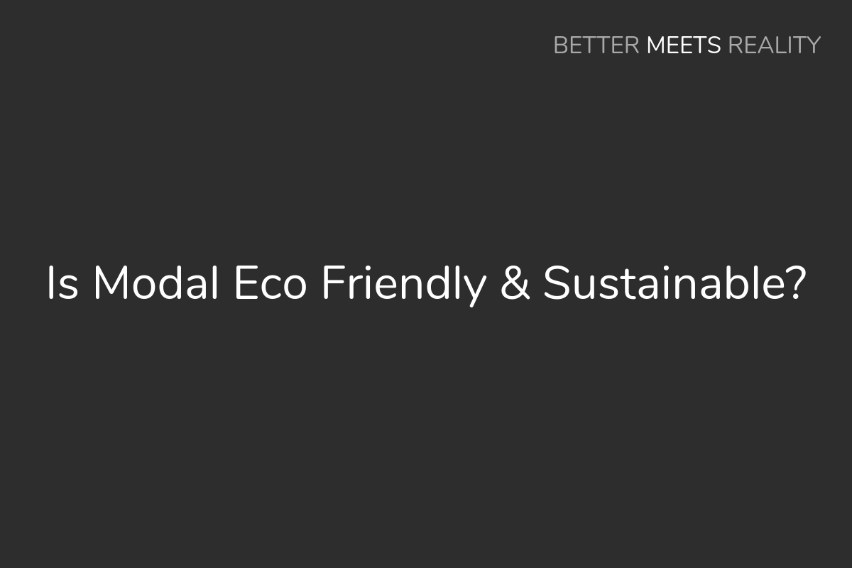 Is Modal Eco Friendly & Sustainable For Clothing, Fabric & Textiles?