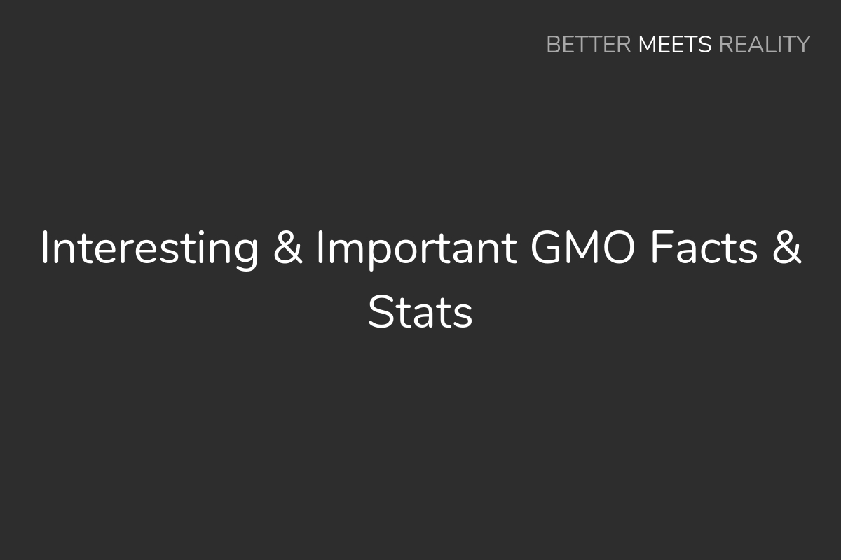 Interesting & Important GMO Facts & Stats