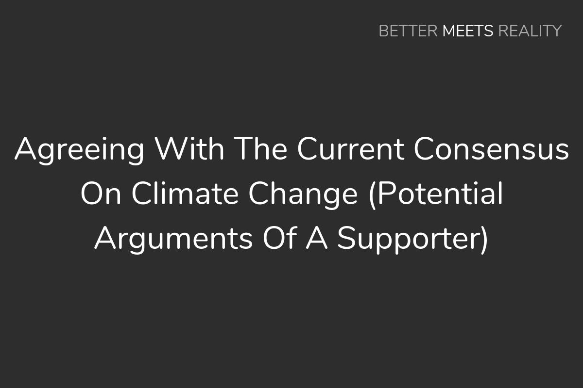 Agreeing With The Current Consensus On Climate Change (Potential Arguments Of A Supporter)
