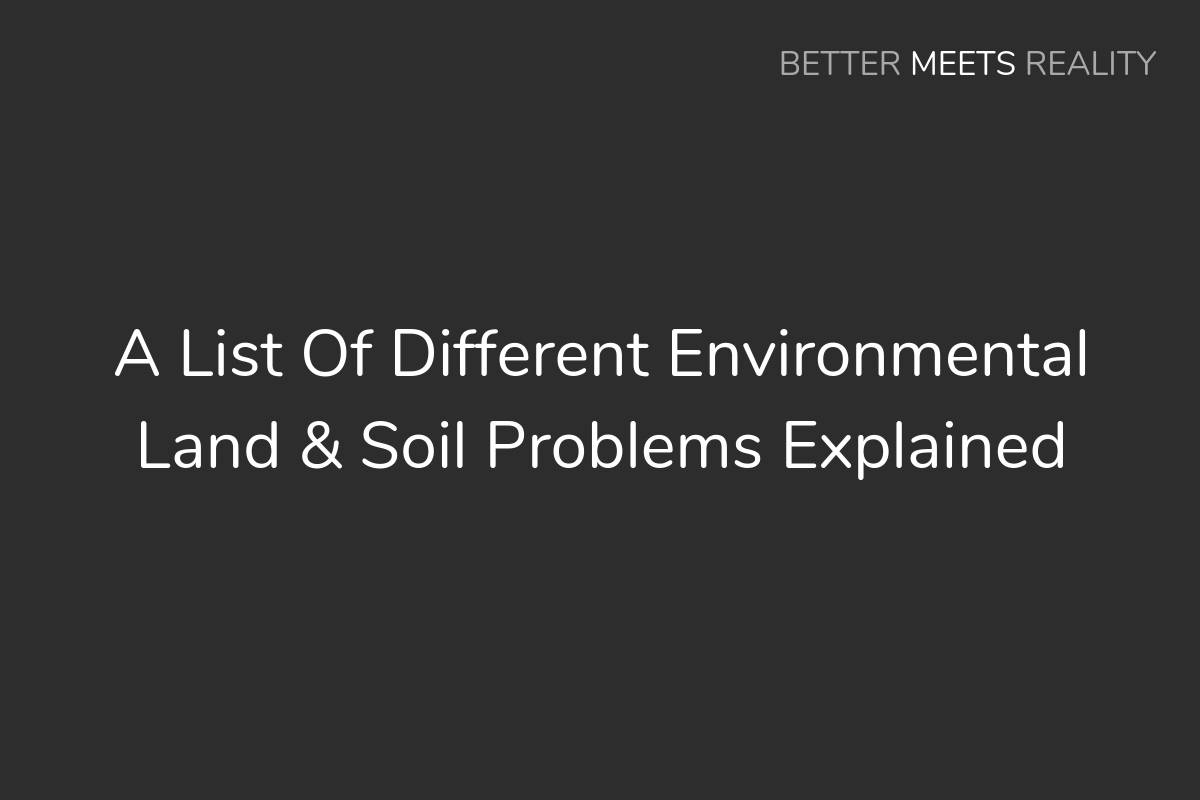A List Of Different Environmental Land & Soil Problems Explained