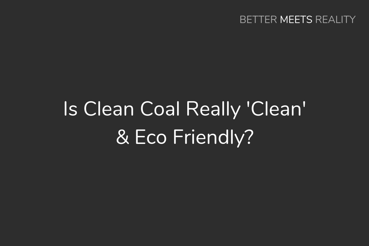 Is Clean Coal Really 'Clean' & Eco Friendly? Or, Is It A Greenwashing Lie?