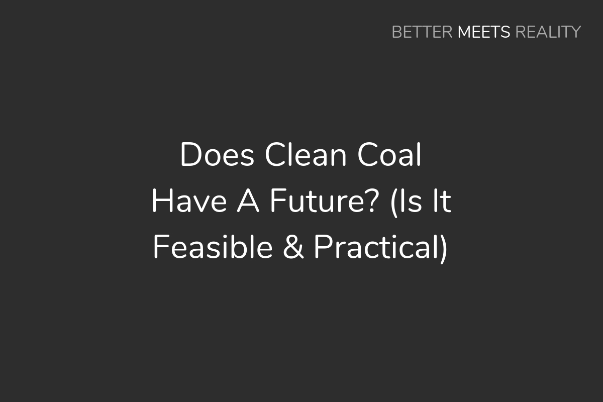 Does Clean Coal Have A Future? (Is It Feasible & Practical?)