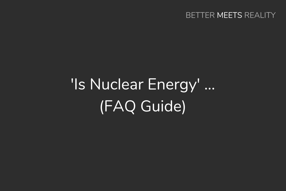 'Is Nuclear Energy' ... (FAQ Guide)