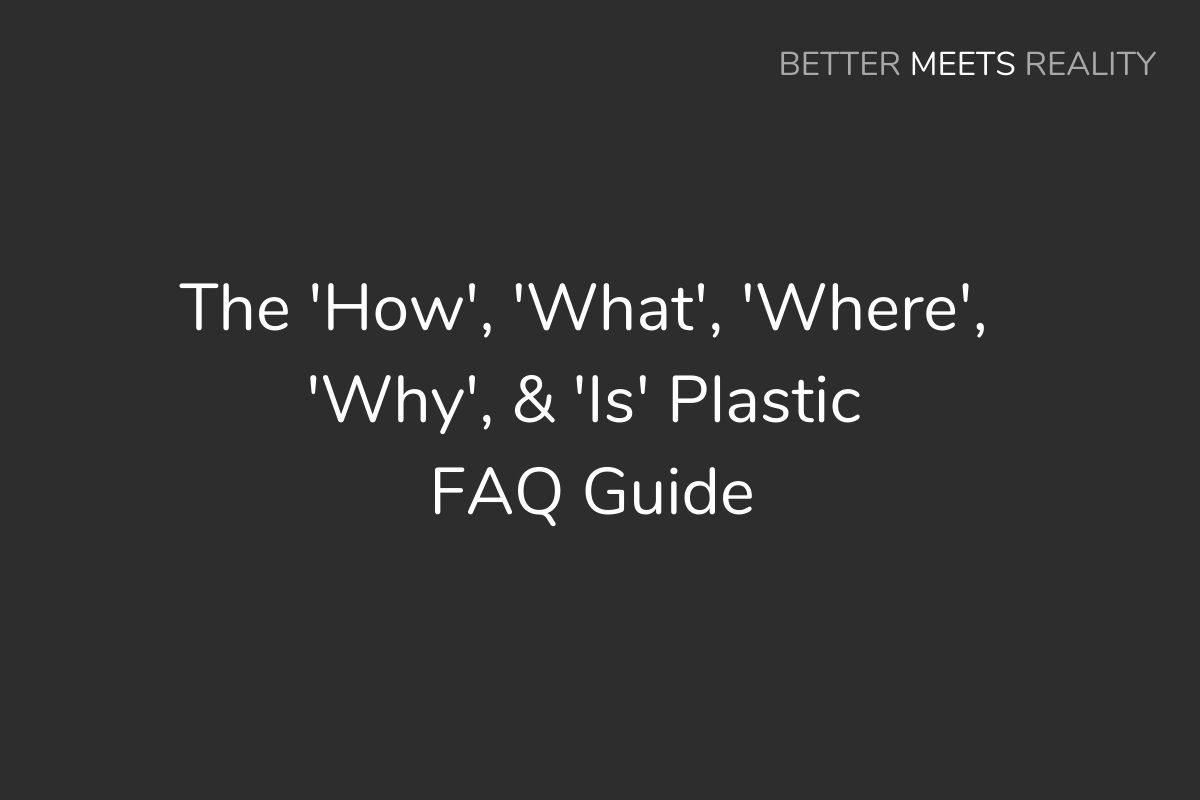 The 'How', 'What', 'Where', 'Why', & 'Is' Plastic FAQ Guide