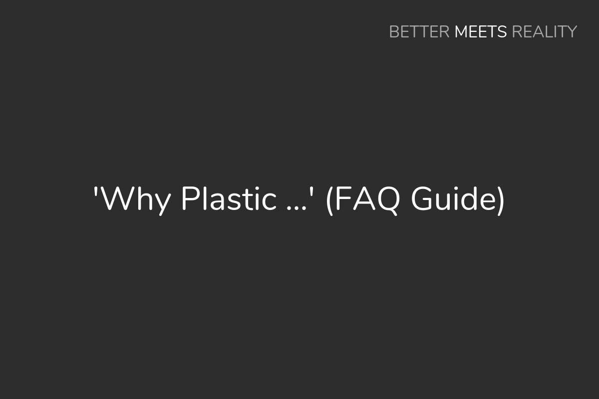 'Why Plastic ...' (FAQ Guide)
