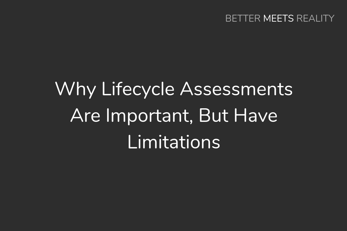 Why Lifecycle Assessments Are Important, But Also Have Their Limitations