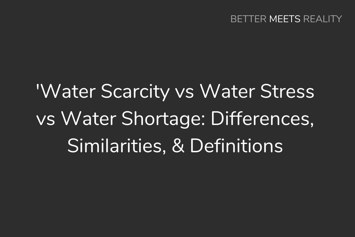 Water Scarcity vs Water Stress vs Water Shortage: Differences, Similarities & Definitions