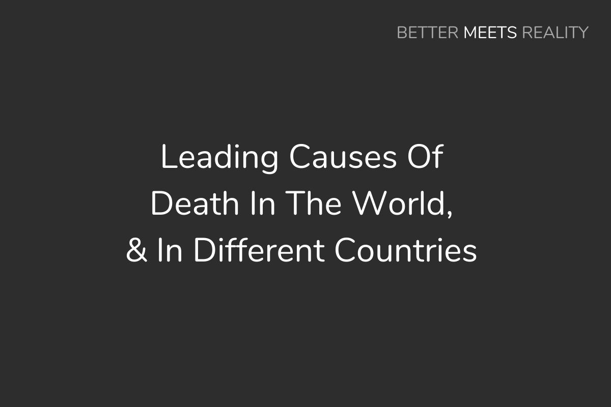Leading Causes Of Death In The World, & In Different Countries