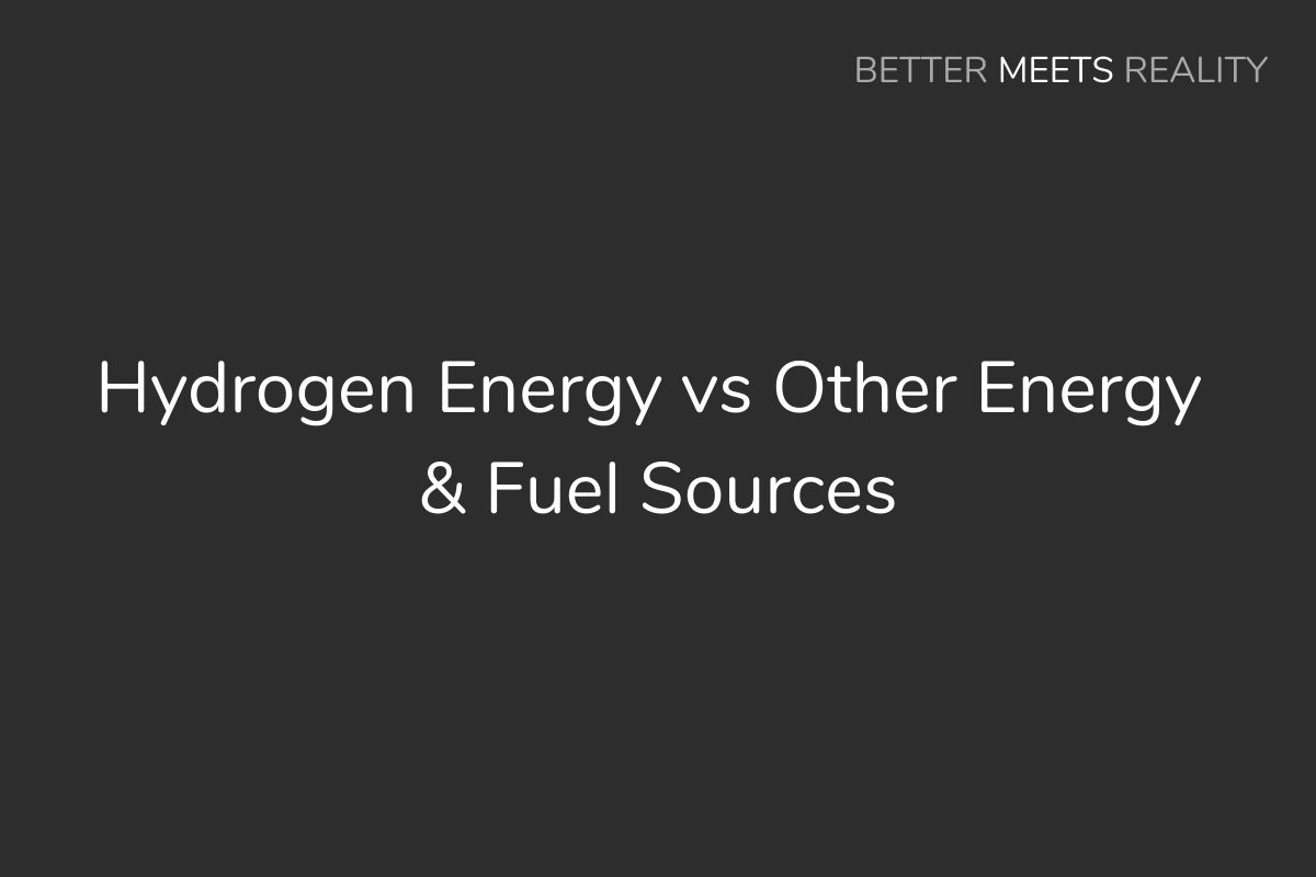 Hydrogen Energy vs Nuclear, Fossil Fuels, Solar, Gasoline, & Other Energy Sources & Fuels