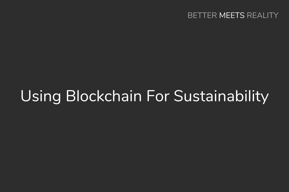 Using Blockchain For Sustainability: What It Can Do, & How It Might Help
