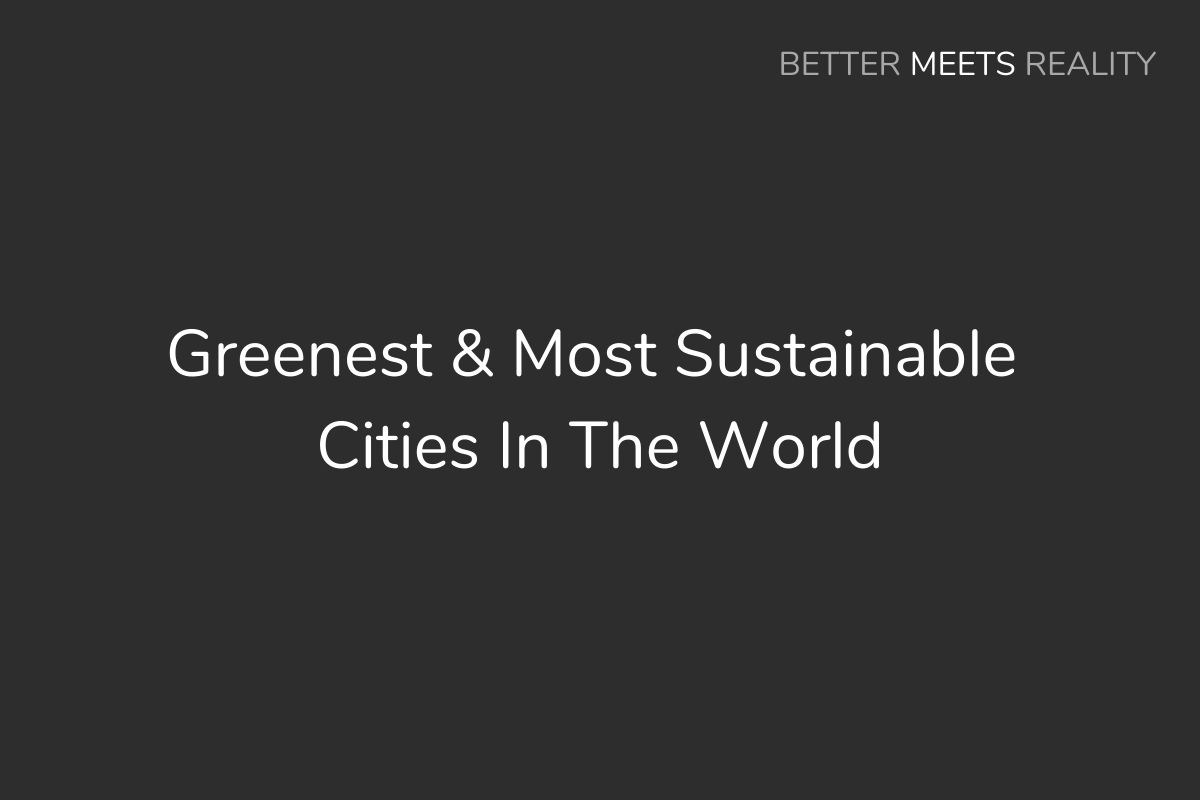 Greenest & Most Sustainable Cities In The World